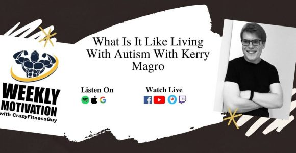 What Is It Like Living With Autism With Kerry Magro – CrazyFitnessGuy®