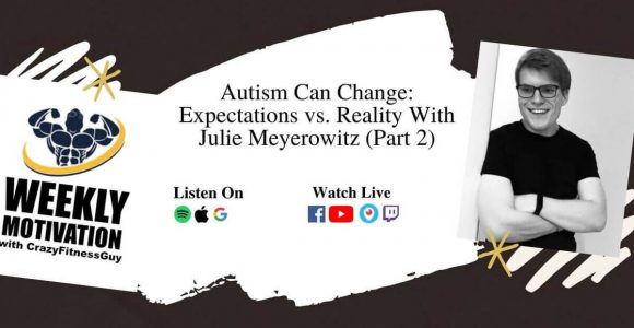 Autism Can Change: Expectations vs. Reality With Julie Meyerowitz (Part 2) – CrazyFitnessGuy®