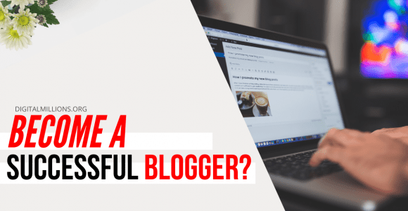 13 Brilliant Tips to Become a Successful Blogger and Make Money.
